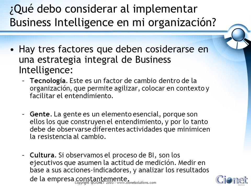 Copyright @CIONET 2003 - www.cionetsolutions.com ¿Qué debo considerar al implementar Business Intelligence en mi organización? Hay tres factores que d