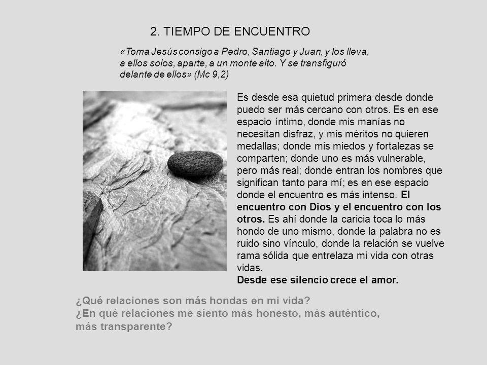 2. TIEMPO DE ENCUENTRO «Toma Jesús consigo a Pedro, Santiago y Juan, y los lleva, a ellos solos, aparte, a un monte alto. Y se transfiguró delante de