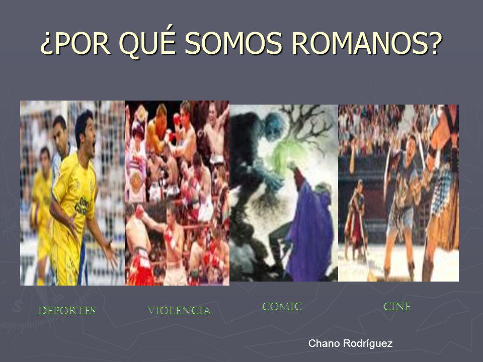 ¿POR QUÉ SOMOS ROMANOS? DEPORTESVIOLENCIA COMICCINE Chano Rodríguez