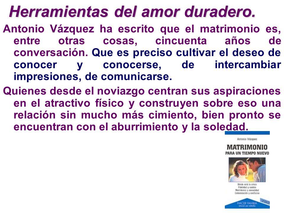 Antonio Vázquez ha escrito que el matrimonio es, entre otras cosas, cincuenta años de conversación. Que es preciso cultivar el deseo de conocer y cono