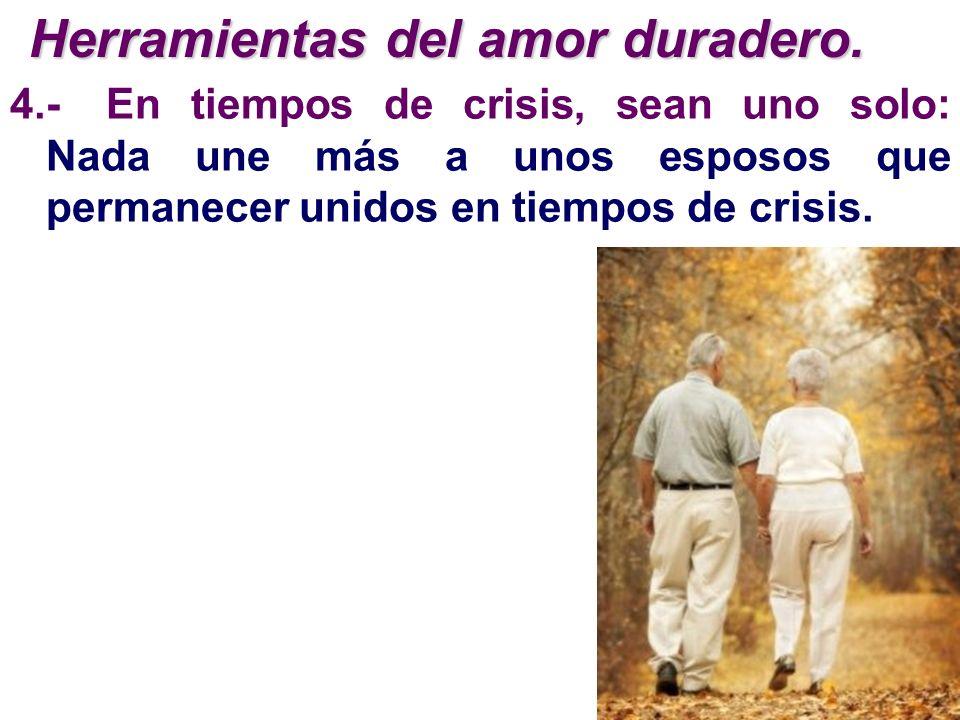4.-En tiempos de crisis, sean uno solo: Nada une más a unos esposos que permanecer unidos en tiempos de crisis. Herramientas del amor duradero.