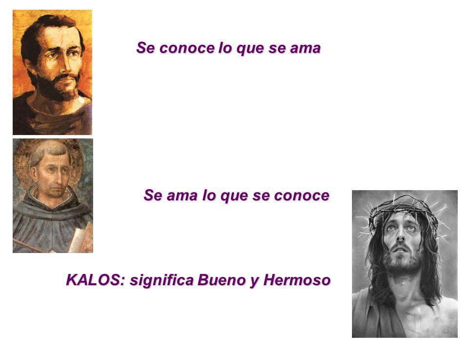 Se conoce lo que se ama Se ama lo que se conoce KALOS: significa Bueno y Hermoso
