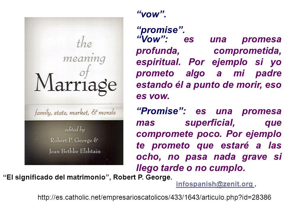 infospanish@zenit.org infospanish@zenit.org. http://es.catholic.net/empresarioscatolicos/433/1643/articulo.php?id=28386 vow. promise. Vow: es una prom