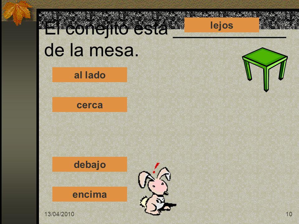 13/04/201010 El conejito está ___________ de la mesa. al lado cerca lejos debajo encima