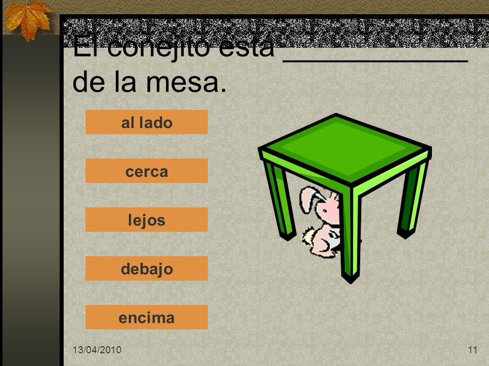13/04/201011 El conejito está ___________ de la mesa. al lado cerca lejos debajo encima