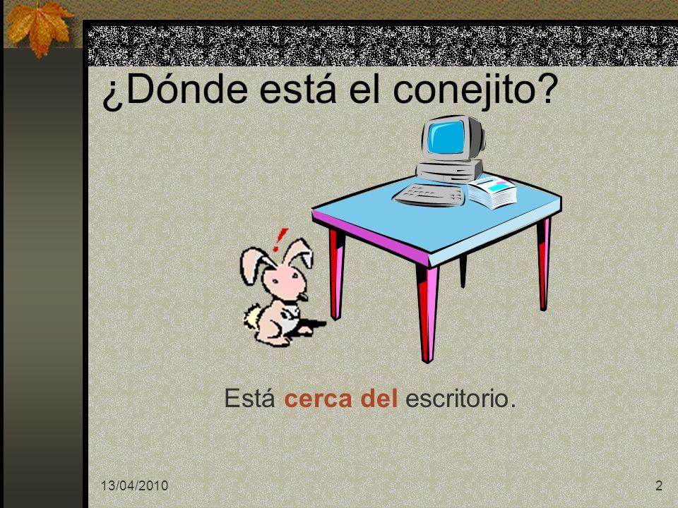 13/04/20102 ¿Dónde está el conejito? Está cerca del escritorio.