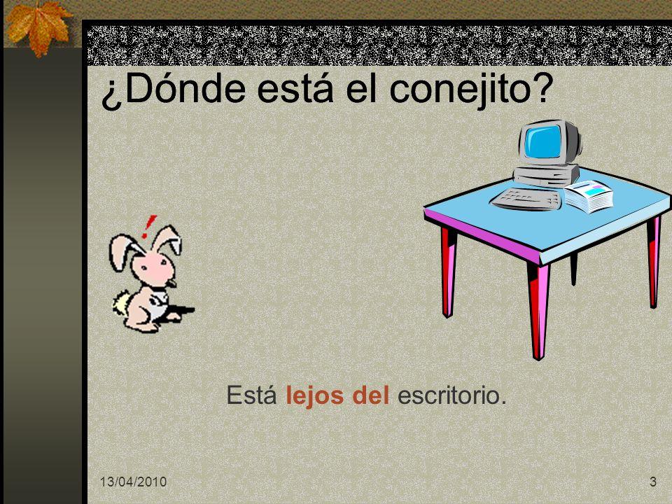 13/04/20103 ¿Dónde está el conejito? Está lejos del escritorio.