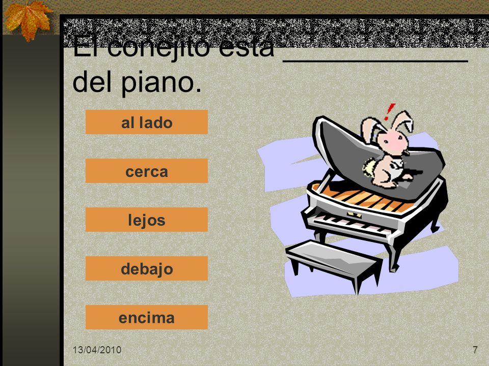 13/04/20107 El conejito está ___________ del piano. al lado cerca lejos debajo encima