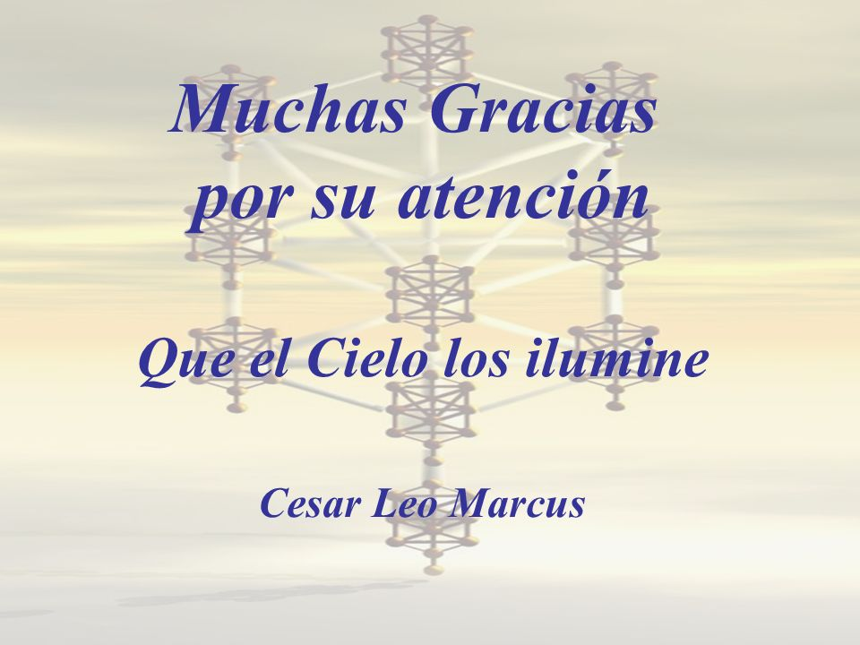 Muchas Gracias por su atención Que el Cielo los ilumine Cesar Leo Marcus