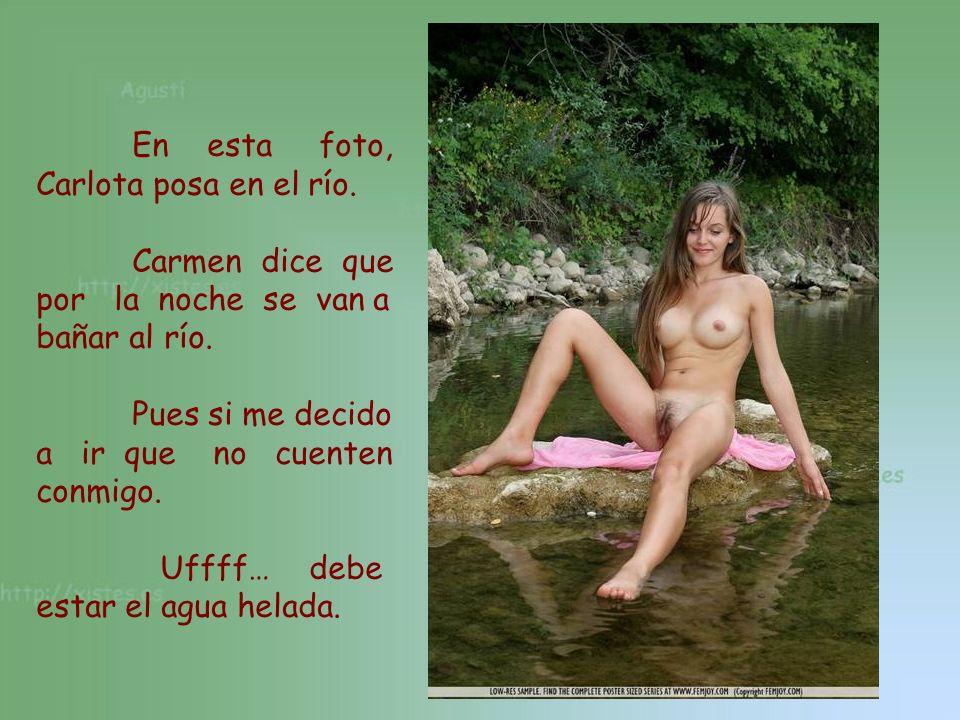 En esta foto, Carlota posa en el río. Carmen dice que por la noche se van a bañar al río. Pues si me decido a ir que no cuenten conmigo. Uffff… debe e