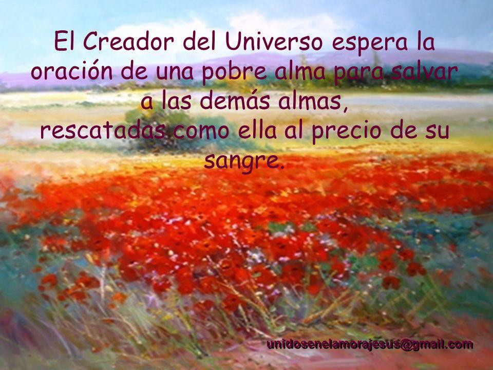 El Creador del Universo espera la oración de una pobre alma para salvar a las demás almas, rescatadas como ella al precio de su sangre.