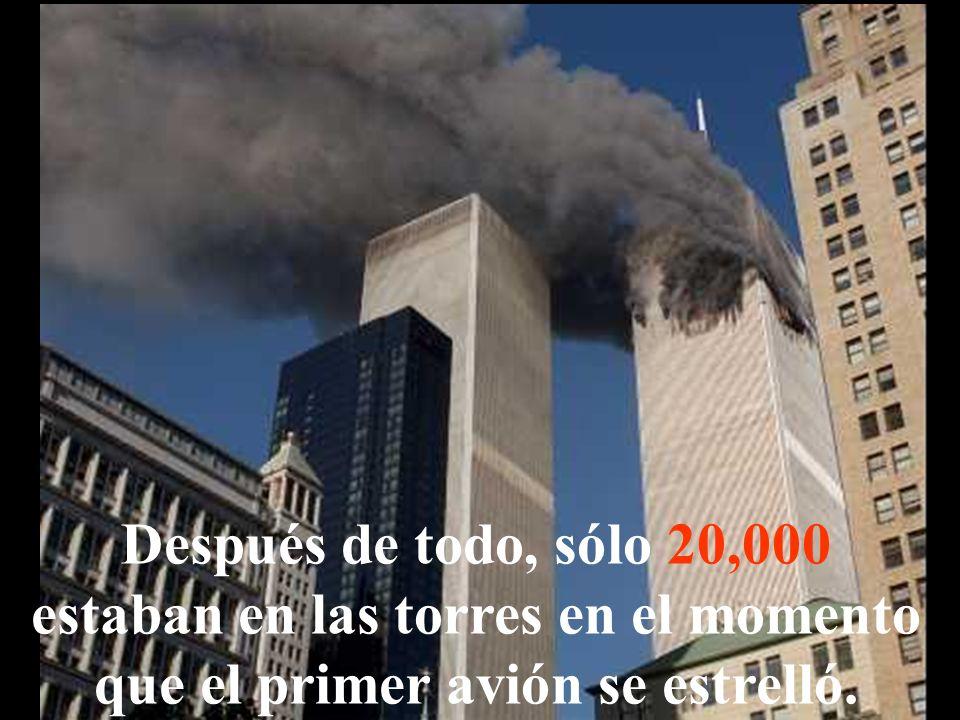 Después de todo, sólo 20,000 estaban en las torres en el momento que el primer avión se estrelló.
