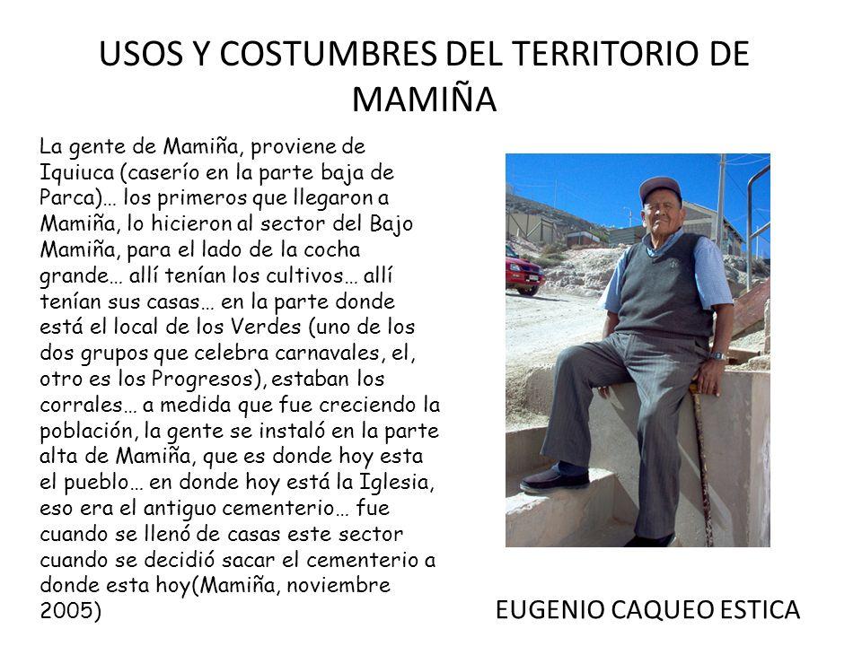 EUGENIO CAQUEO ESTICA La gente de Mamiña, proviene de Iquiuca (caserío en la parte baja de Parca)… los primeros que llegaron a Mamiña, lo hicieron al