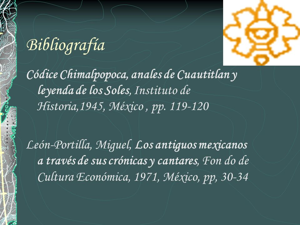 Bibliografía Códice Chimalpopoca, anales de Cuautitlan y leyenda de los Soles, Instituto de Historia,1945, México, pp. 119-120 León-Portilla, Miguel,
