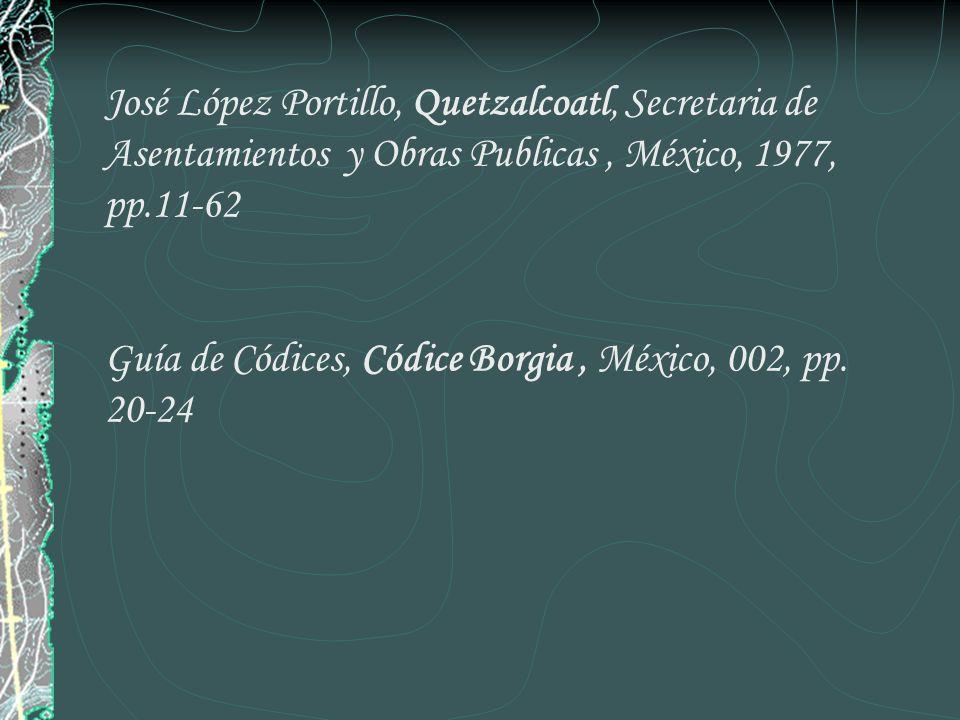 José López Portillo, Quetzalcoatl, Secretaria de Asentamientos y Obras Publicas, México, 1977, pp.11-62 Guía de Códices, Códice Borgia, México, 002, p