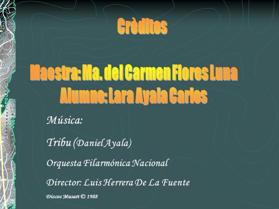 Música: Tribu ( Daniel Ayala) Orquesta Filarmónica Nacional Director: Luis Herrera De La Fuente Discos Musart © 1988