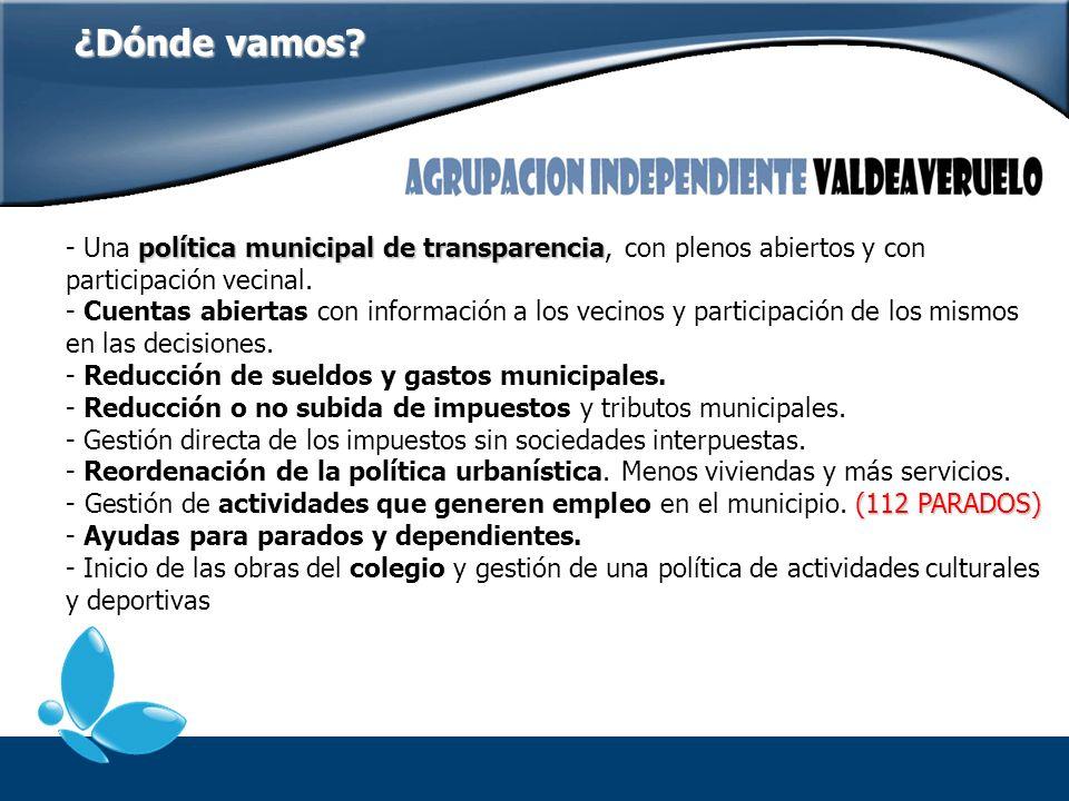 ¿Dónde vamos? política municipal de transparencia - Una política municipal de transparencia, con plenos abiertos y con participación vecinal. - Cuenta