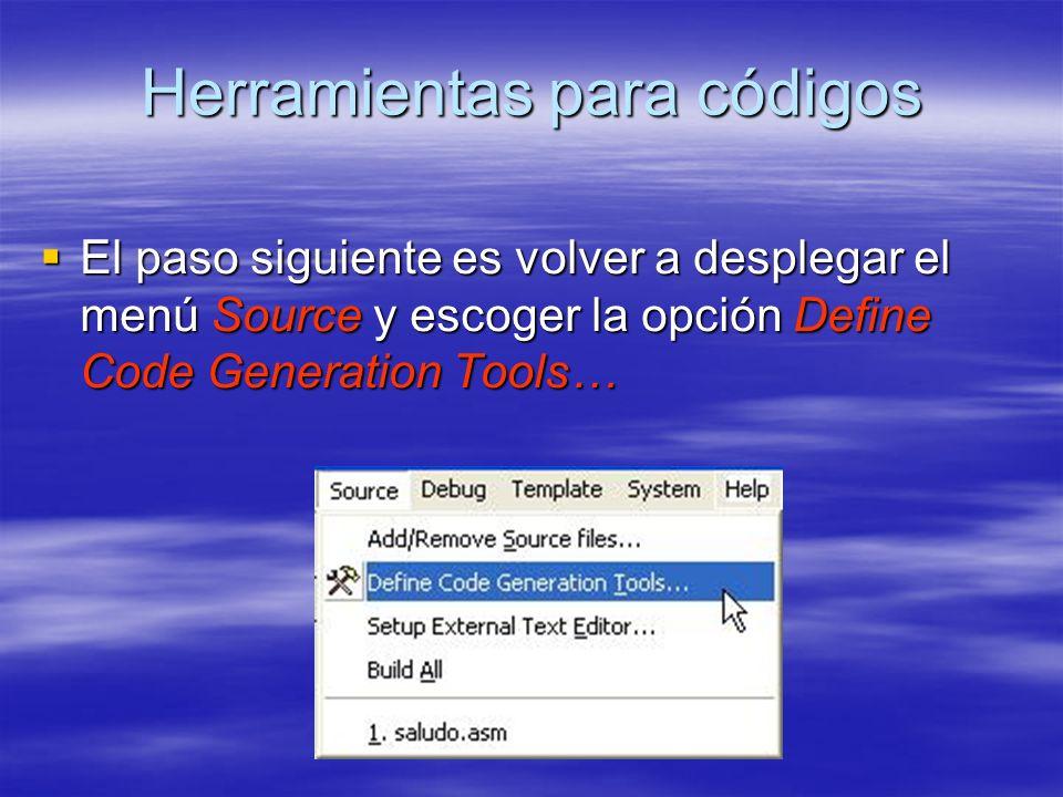 Herramientas para códigos El paso siguiente es volver a desplegar el menú Source y escoger la opción Define Code Generation Tools… El paso siguiente e