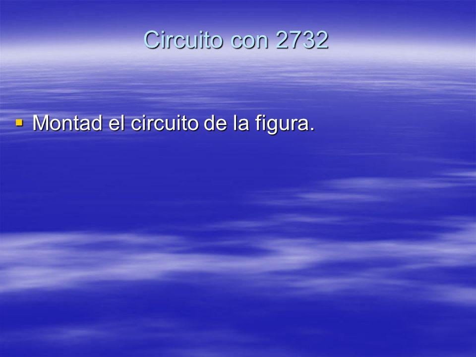 Circuito con 2732 Montad el circuito de la figura. Montad el circuito de la figura.
