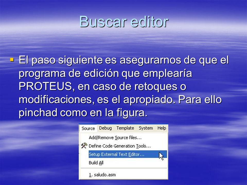 Buscar editor El paso siguiente es asegurarnos de que el programa de edición que emplearía PROTEUS, en caso de retoques o modificaciones, es el apropi