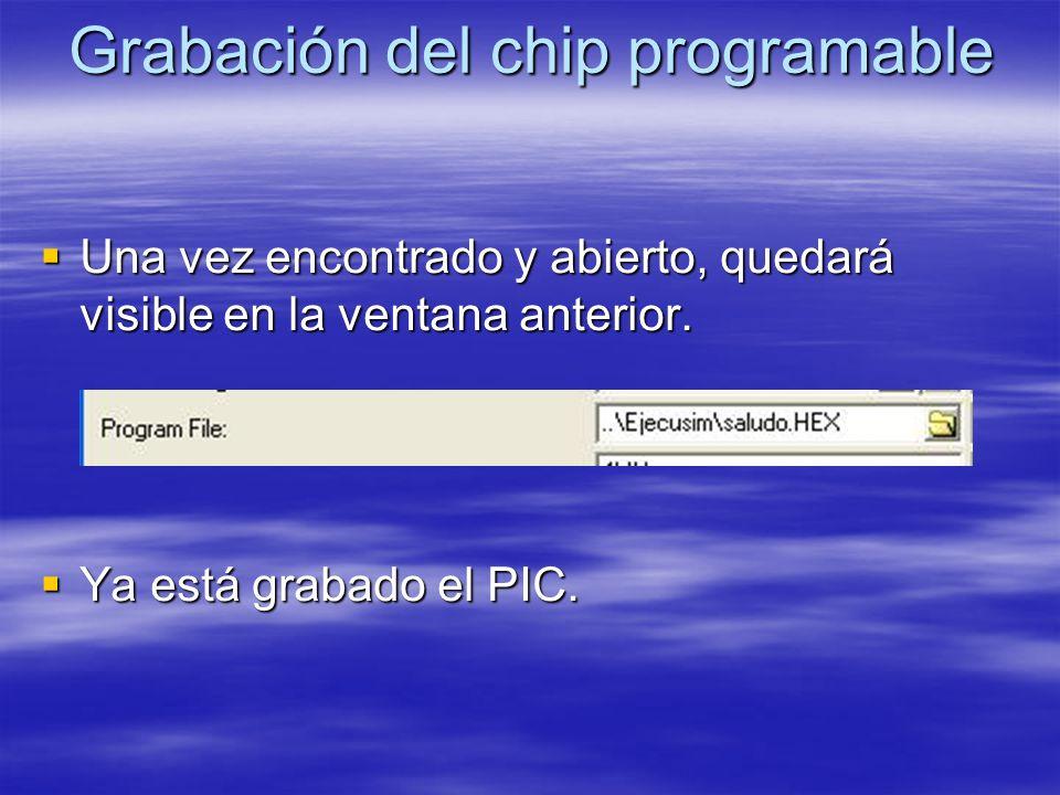 Grabación del chip programable Una vez encontrado y abierto, quedará visible en la ventana anterior. Una vez encontrado y abierto, quedará visible en