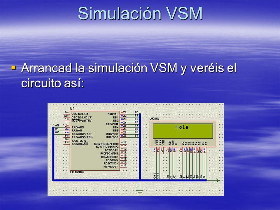 Simulación VSM Arrancad la simulación VSM y veréis el circuito así: Arrancad la simulación VSM y veréis el circuito así: