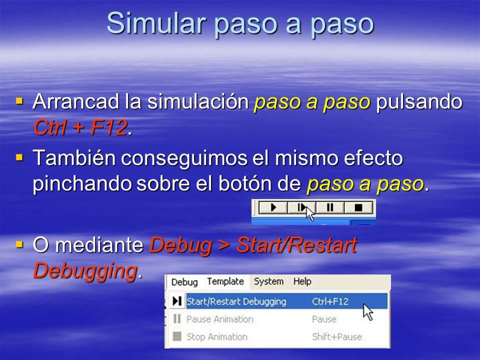 Simular paso a paso Arrancad la simulación paso a paso pulsando Ctrl + F12. Arrancad la simulación paso a paso pulsando Ctrl + F12. También conseguimo