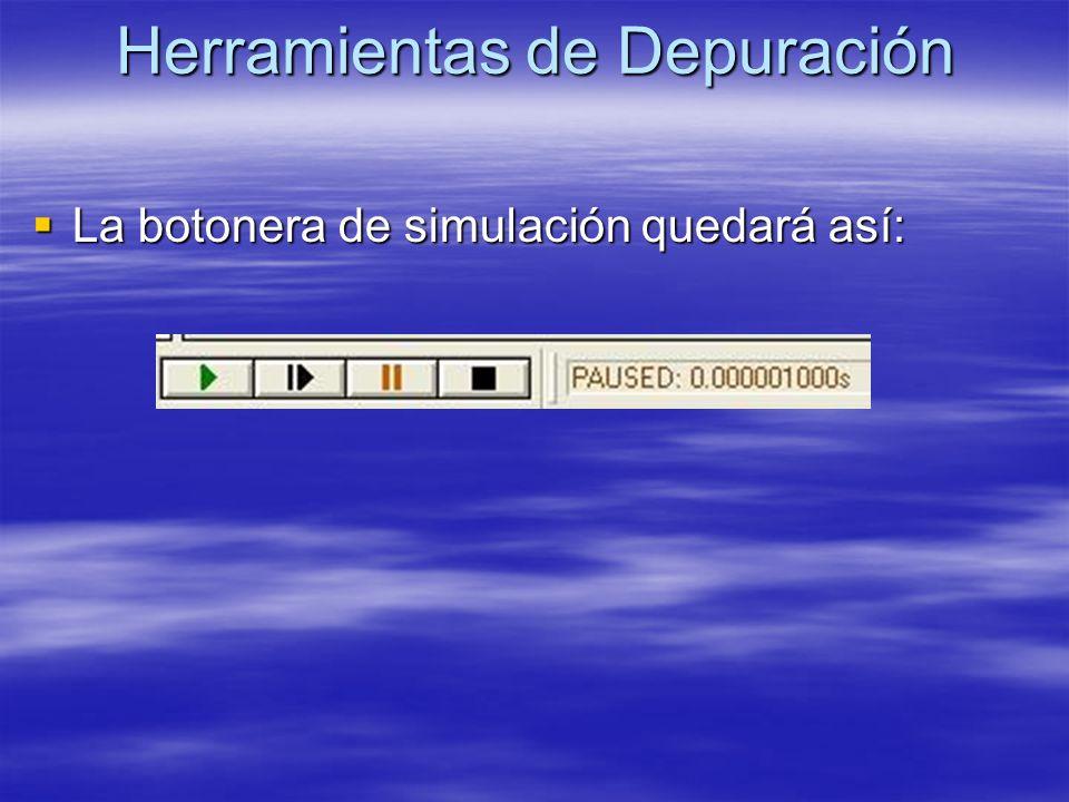 Herramientas de Depuración La botonera de simulación quedará así: La botonera de simulación quedará así:
