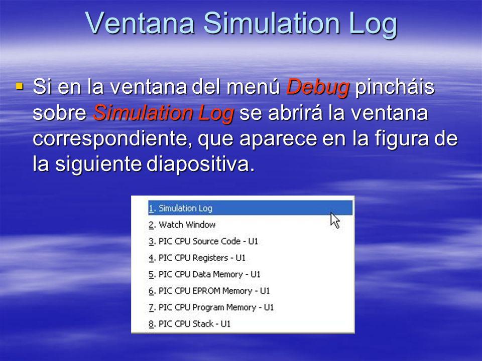 Ventana Simulation Log Si en la ventana del menú Debug pincháis sobre Simulation Log se abrirá la ventana correspondiente, que aparece en la figura de