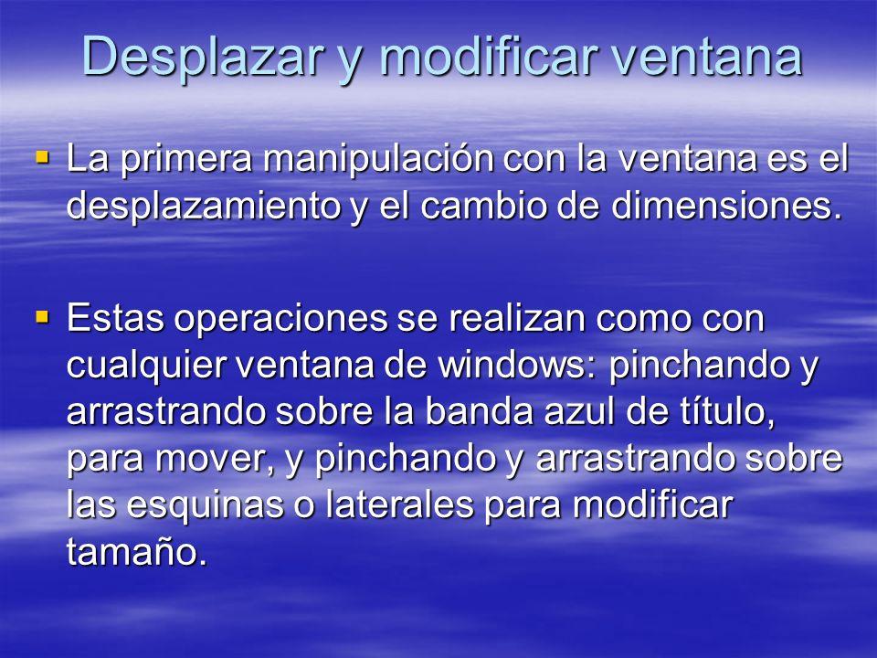 Desplazar y modificar ventana La primera manipulación con la ventana es el desplazamiento y el cambio de dimensiones. La primera manipulación con la v