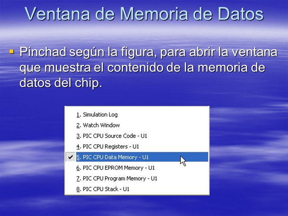 Ventana de Memoria de Datos Pinchad según la figura, para abrir la ventana que muestra el contenido de la memoria de datos del chip. Pinchad según la
