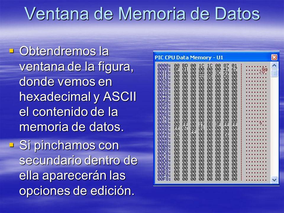 Ventana de Memoria de Datos Obtendremos la ventana de la figura, donde vemos en hexadecimal y ASCII el contenido de la memoria de datos. Obtendremos l