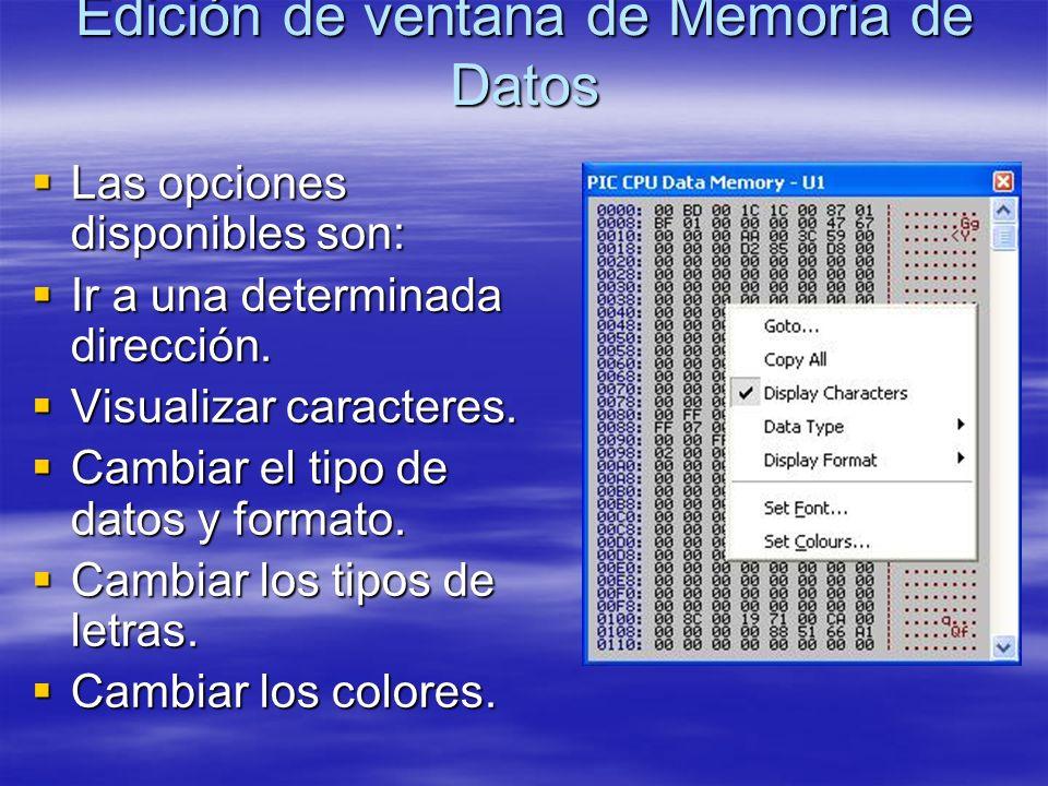 Edición de ventana de Memoria de Datos Las opciones disponibles son: Las opciones disponibles son: Ir a una determinada dirección. Ir a una determinad