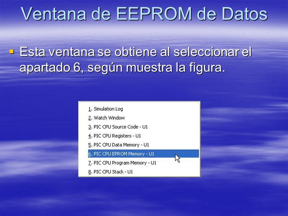 Ventana de EEPROM de Datos Esta ventana se obtiene al seleccionar el apartado 6, según muestra la figura. Esta ventana se obtiene al seleccionar el ap