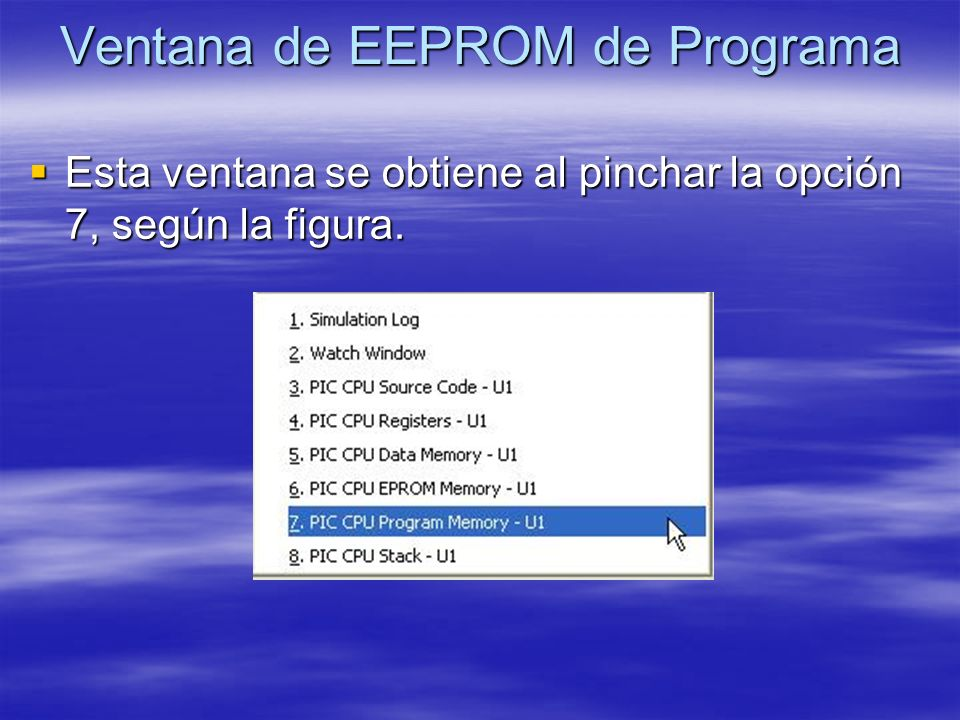 Ventana de EEPROM de Programa Esta ventana se obtiene al pinchar la opción 7, según la figura. Esta ventana se obtiene al pinchar la opción 7, según l