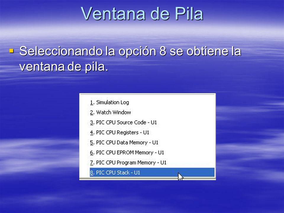 Ventana de Pila Seleccionando la opción 8 se obtiene la ventana de pila. Seleccionando la opción 8 se obtiene la ventana de pila.