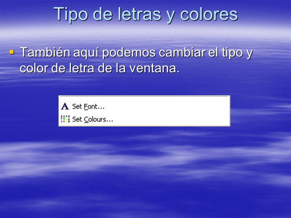 Tipo de letras y colores También aquí podemos cambiar el tipo y color de letra de la ventana. También aquí podemos cambiar el tipo y color de letra de