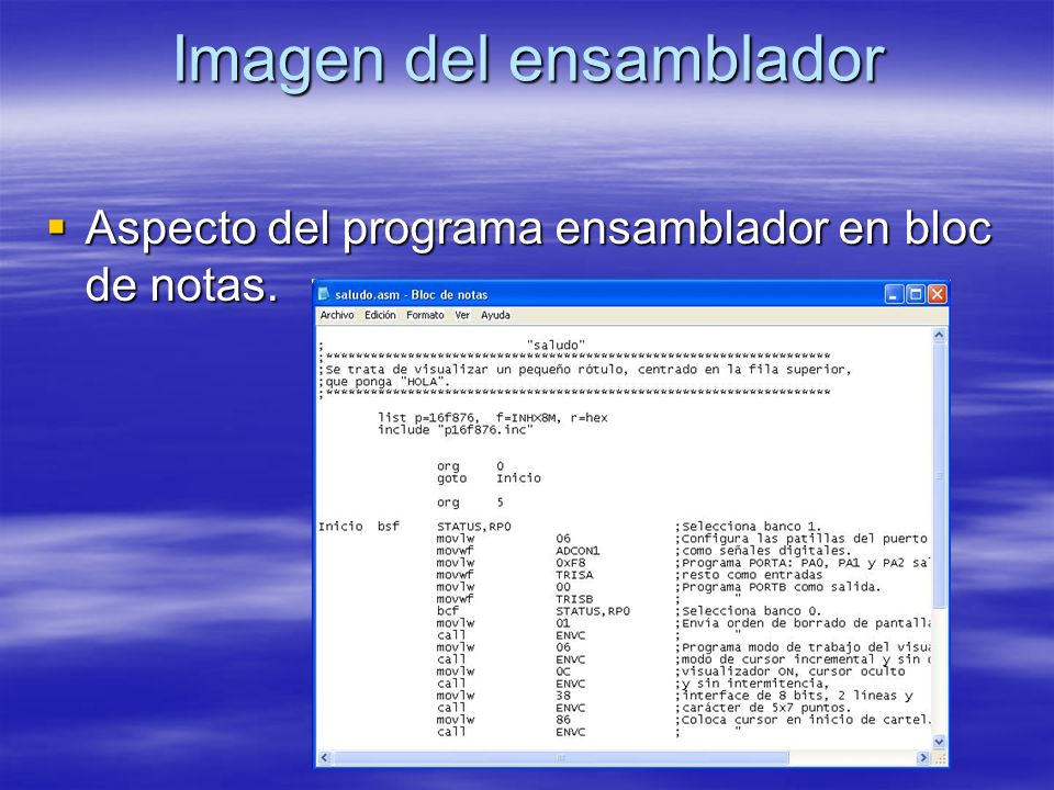 Imagen del ensamblador Aspecto del programa ensamblador en bloc de notas. Aspecto del programa ensamblador en bloc de notas.