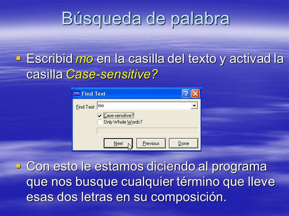 Búsqueda de palabra Escribid mo en la casilla del texto y activad la casilla Case-sensitive? Escribid mo en la casilla del texto y activad la casilla