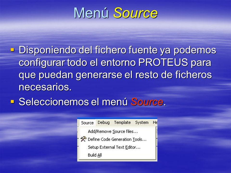 Menú Source Disponiendo del fichero fuente ya podemos configurar todo el entorno PROTEUS para que puedan generarse el resto de ficheros necesarios. Di