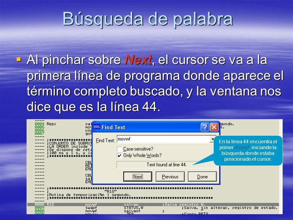 Búsqueda de palabra Al pinchar sobre Next, el cursor se va a la primera línea de programa donde aparece el término completo buscado, y la ventana nos