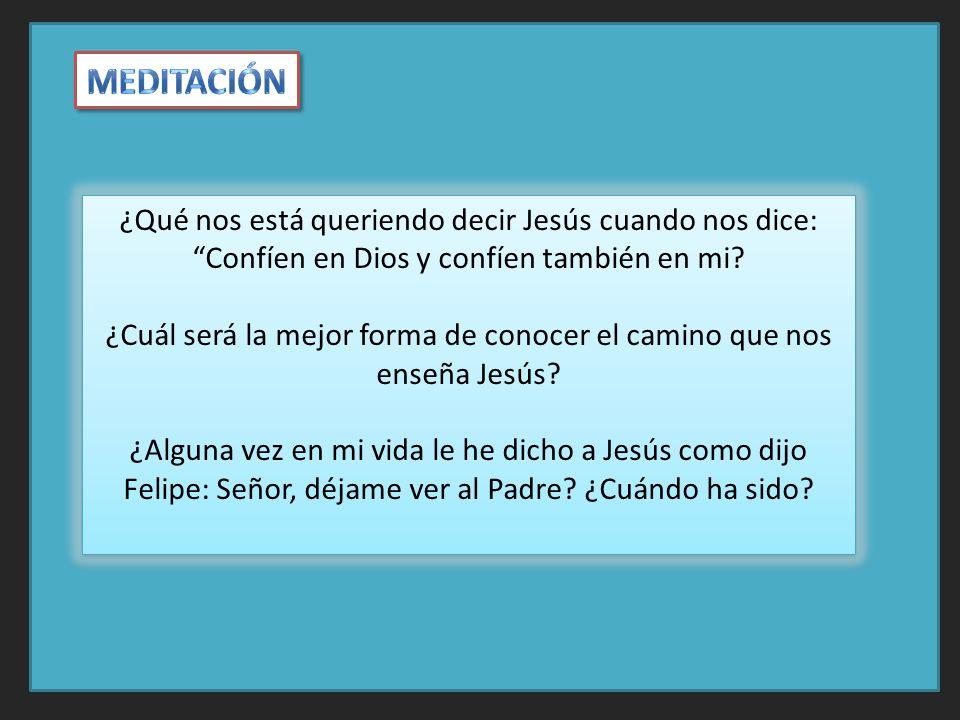 ¿Qué nos está queriendo decir Jesús cuando nos dice: Confíen en Dios y confíen también en mi? ¿Cuál será la mejor forma de conocer el camino que nos e