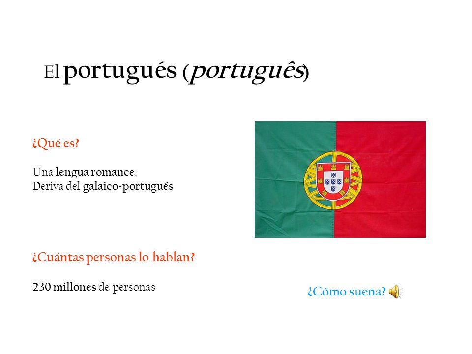 ¿Qué es? Una lengua romance. Deriva del galaico-portugués ¿Cuántas personas lo hablan? 230 millones de personas ¿Cómo suena? El portugués ( português