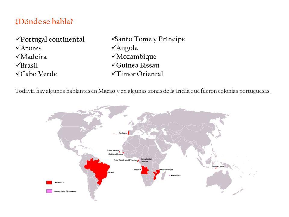 ¿Dónde se habla? Portugal continental Azores Madeira Brasil Cabo Verde Todavía hay algunos hablantes en Macao y en algunas zonas de la India que fuero