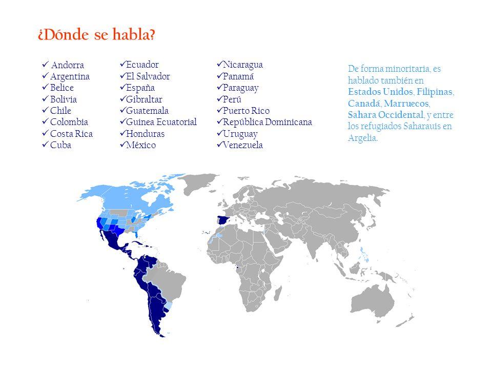¿Dónde se habla? Andorra Argentina Belice Bolivia Chile Colombia Costa Rica Cuba Ecuador El Salvador España Gibraltar Guatemala Guinea Ecuatorial Hond
