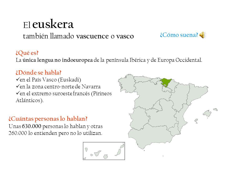¿Qué es? La única lengua no indoeuropea de la península Ibérica y de Europa Occidental. El euskera también llamado vascuence o vasco ¿Dónde se habla?
