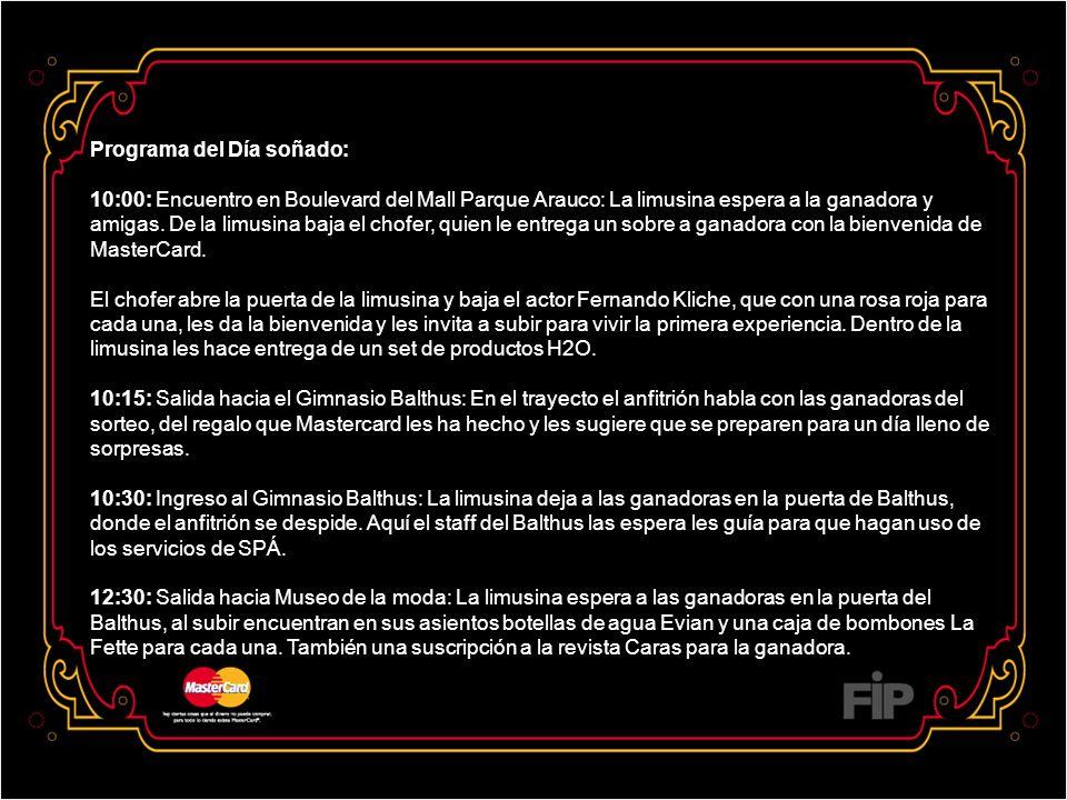 Programa del Día soñado: 10:00: Encuentro en Boulevard del Mall Parque Arauco: La limusina espera a la ganadora y amigas.