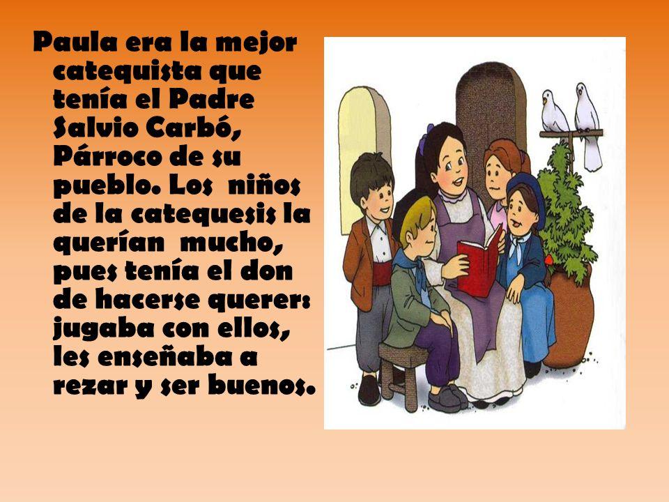 Paula era la mejor catequista que tenía el Padre Salvio Carbó, Párroco de su pueblo. Los niños de la catequesis la querían mucho, pues tenía el don de