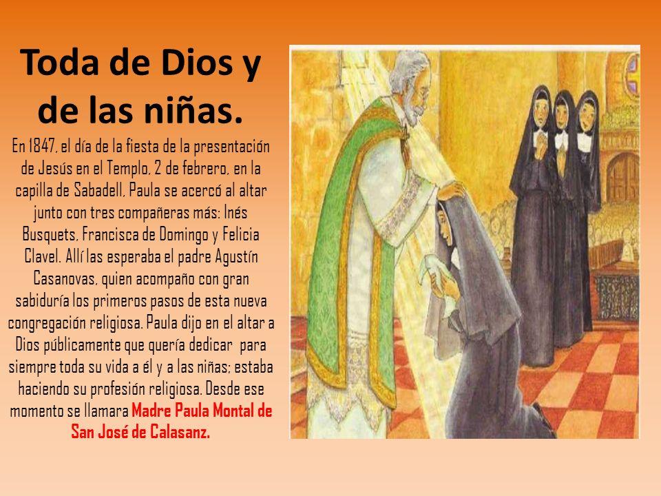 Toda de Dios y de las niñas. En 1847, el día de la fiesta de la presentación de Jesús en el Templo, 2 de febrero, en la capilla de Sabadell, Paula se