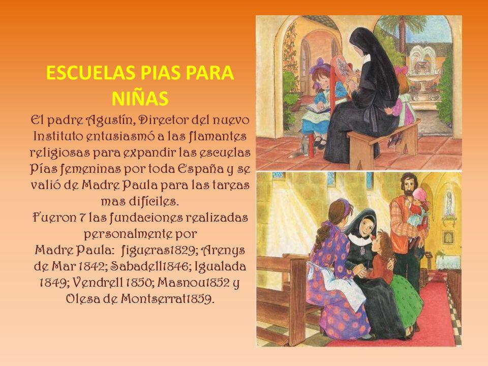 ESCUELAS PIAS PARA NIÑAS El padre Agustín, Director del nuevo Instituto entusiasmó a las flamantes religiosas para expandir las escuelas Pías femenina